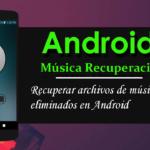 4 formas de recuperar archivos de música eliminados en Android