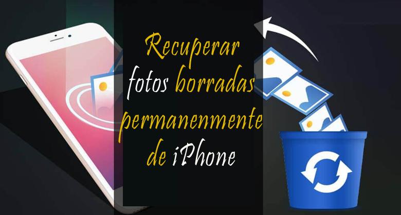 recuperar fotos borradas permanentemente del iPhone