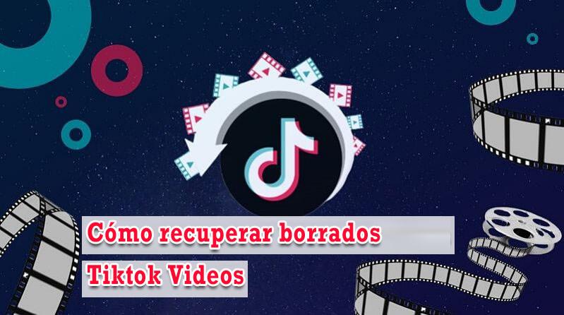 recuperar borrados Tiktok Videos